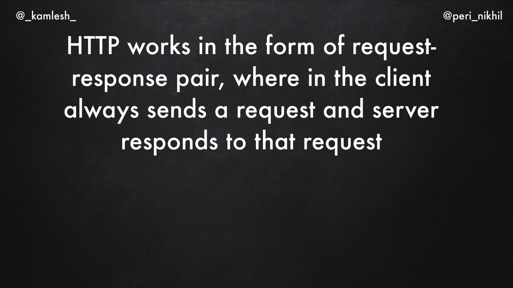 HTTP works in the form of request- response pai...