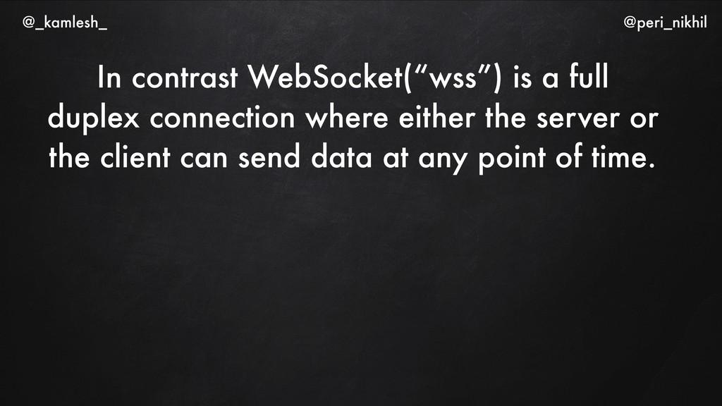 """In contrast WebSocket(""""wss"""") is a full duplex c..."""