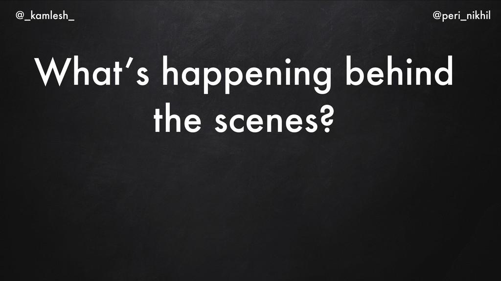 What's happening behind the scenes? @_kamlesh_ ...