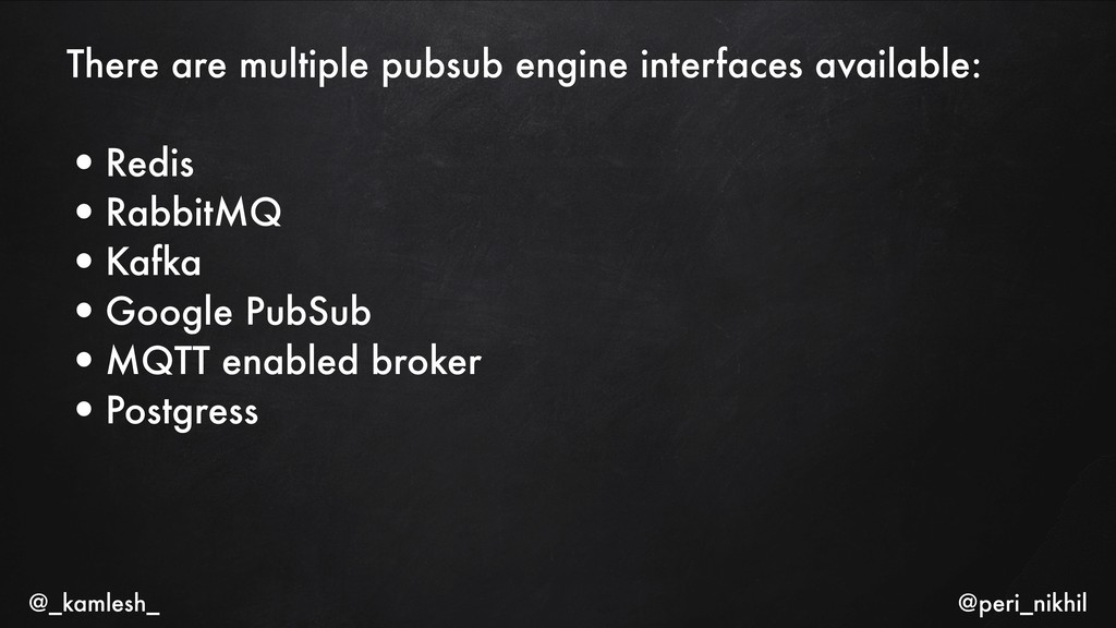 There are multiple pubsub engine interfaces ava...