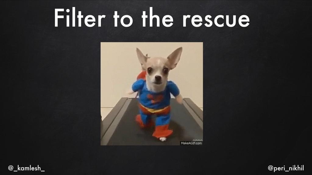 Filter to the rescue @_kamlesh_ @peri_nikhil