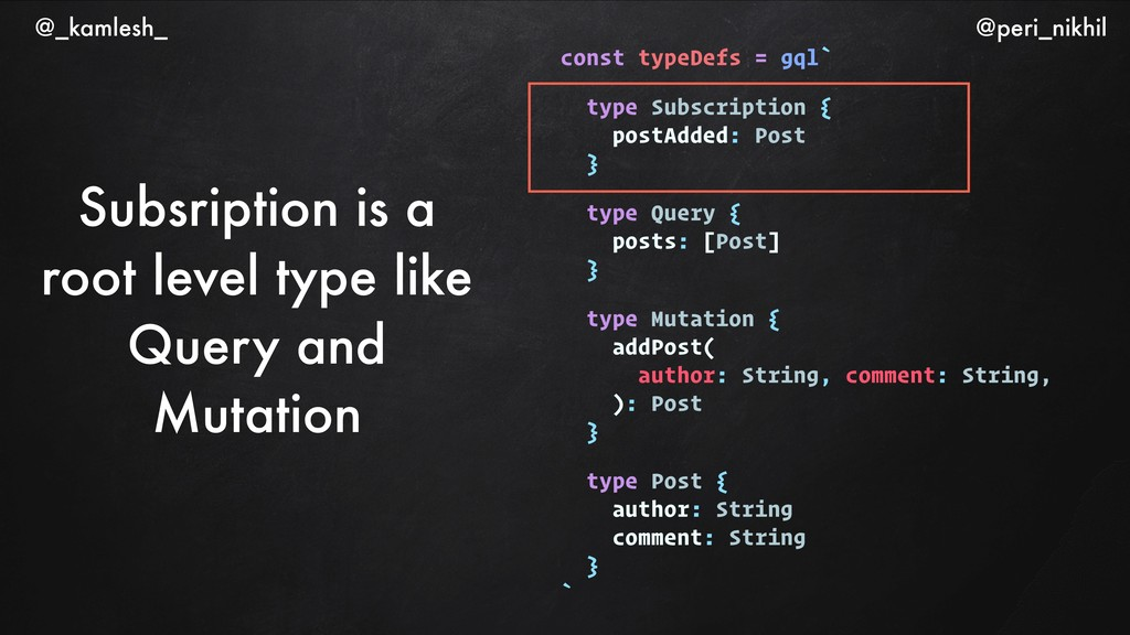 Subsription is a root level type like Query and...