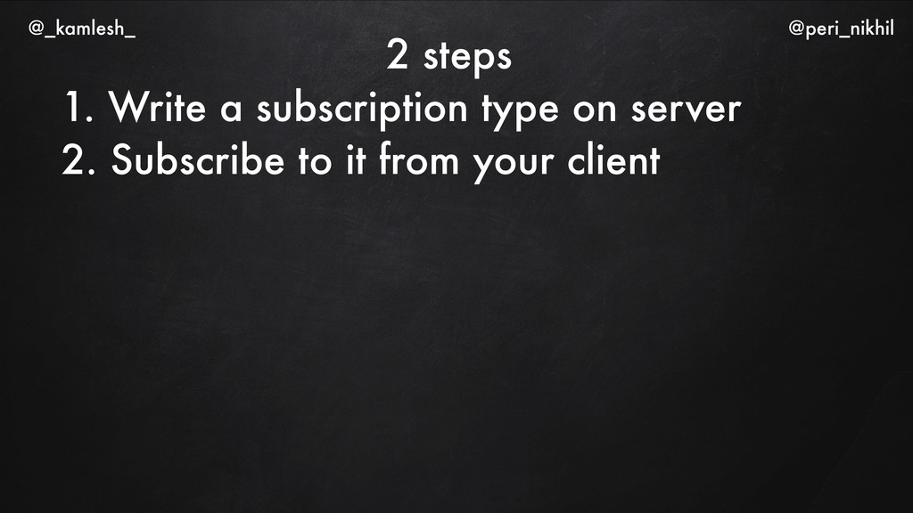 2 steps 1. Write a subscription type on server ...