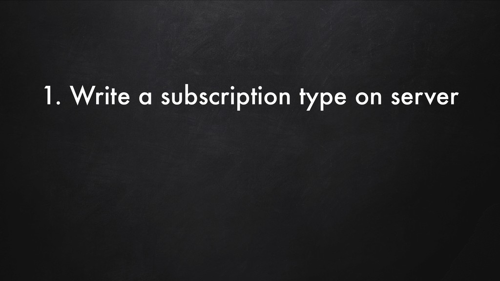 1. Write a subscription type on server
