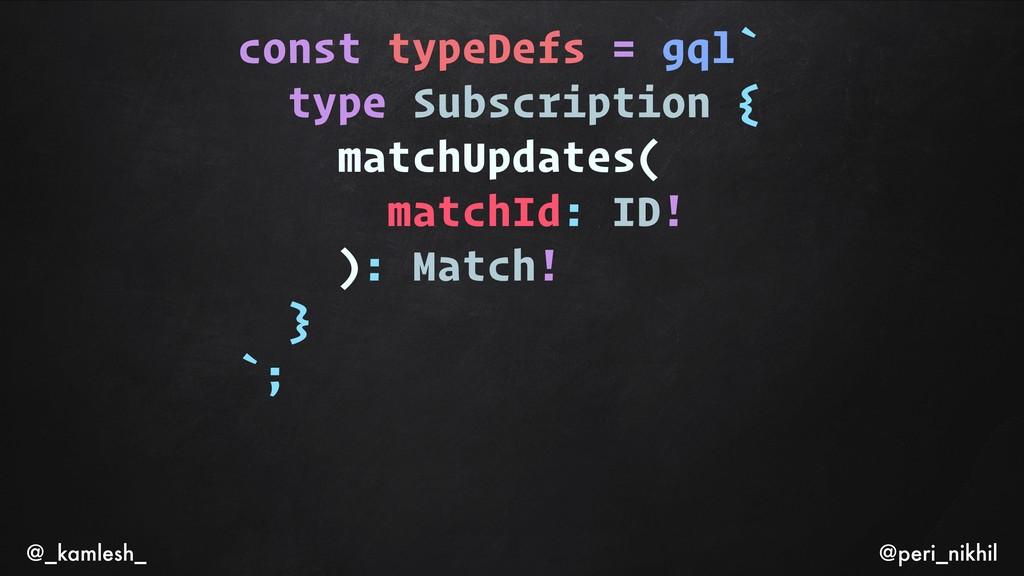 const typeDefs = gql` type Subscription { match...