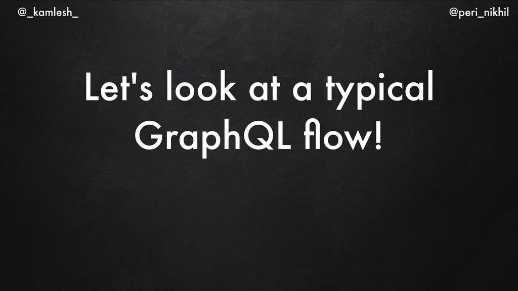 Let's look at a typical GraphQL flow! @_kamlesh_...