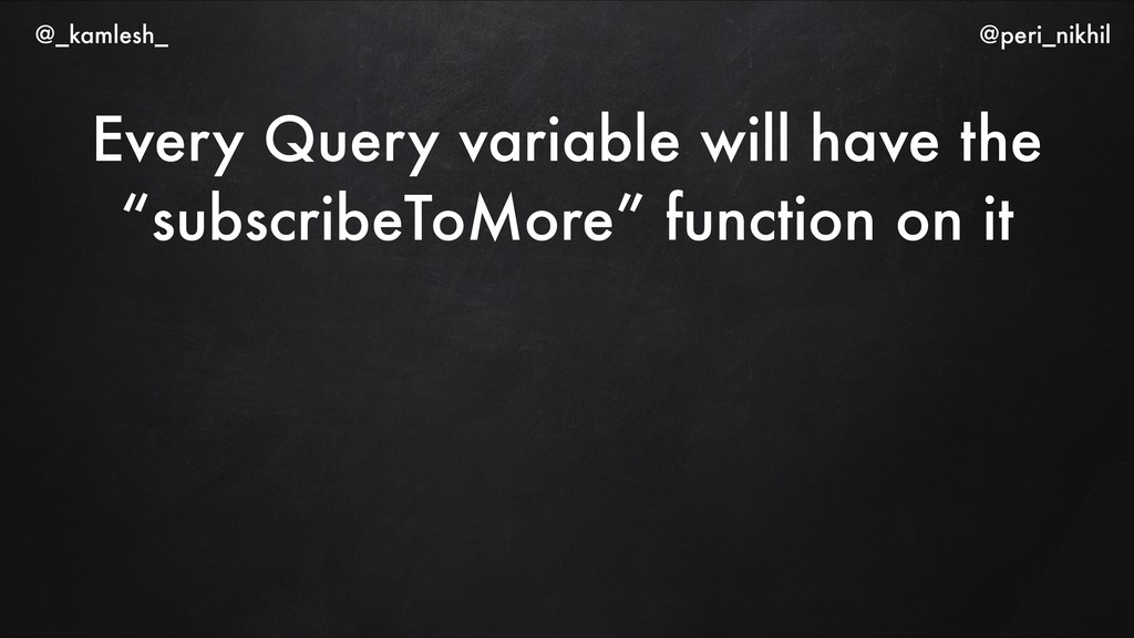 """Every Query variable will have the """"subscribeTo..."""