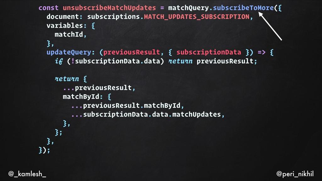 const unsubscribeMatchUpdates = matchQuery.subs...