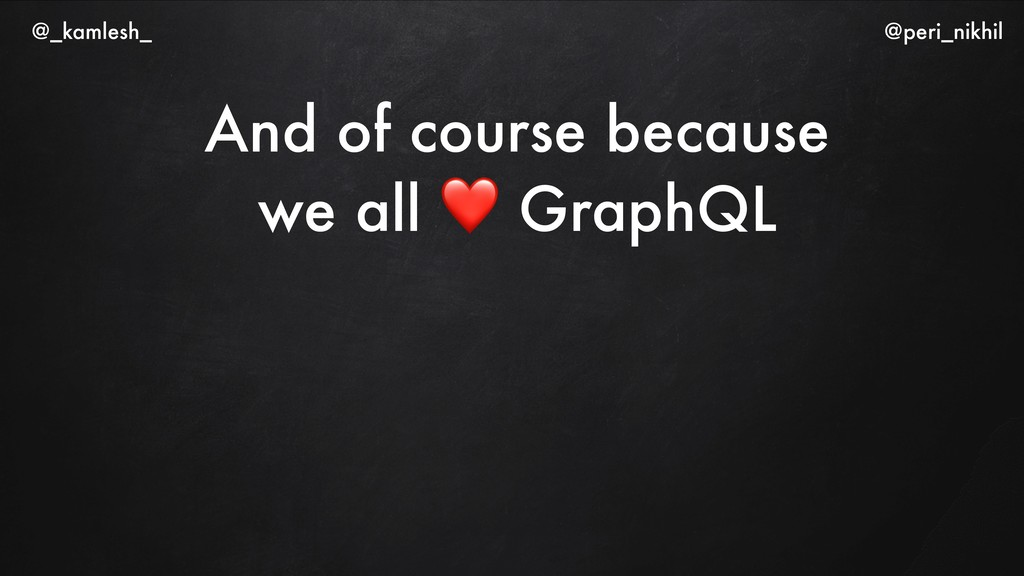 And of course because we all ❤ GraphQL @_kamles...