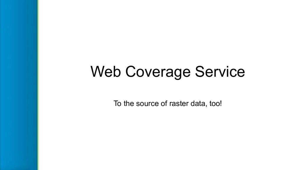 Web Coverage Service To the source of raster da...
