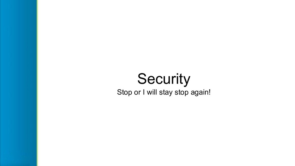 Security Stop or I will stay stop again!