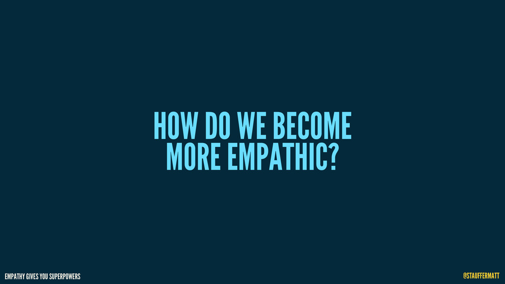 EMPATHY GIVES YOU SUPERPOWERS @STAUFFERMATT HOW...