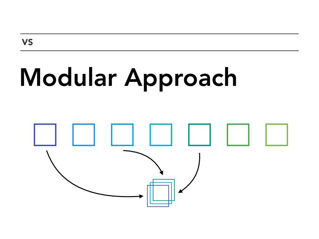 `VS Modular Approach