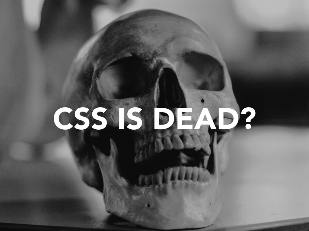 CSS IS DEAD?