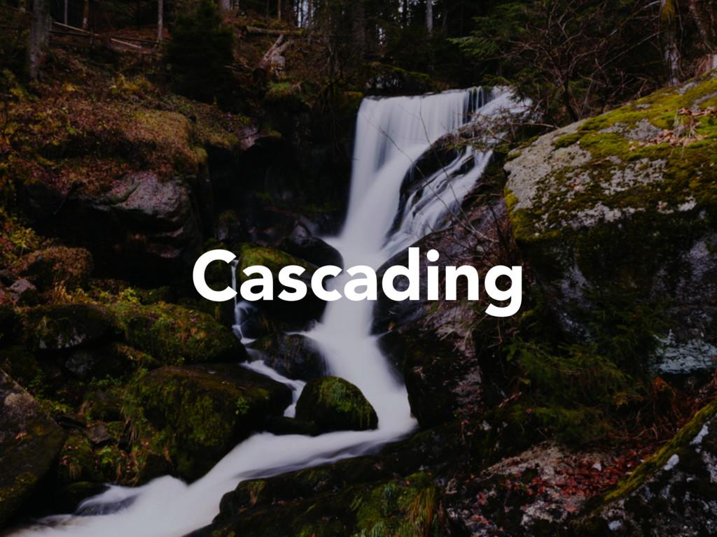 Cascading
