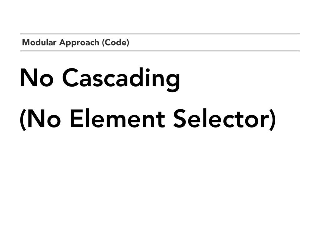 `Modular Approach (Code) No Cascading (No Eleme...