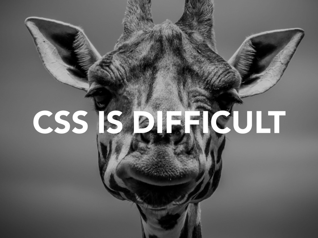 CSS IS DIFFICULT