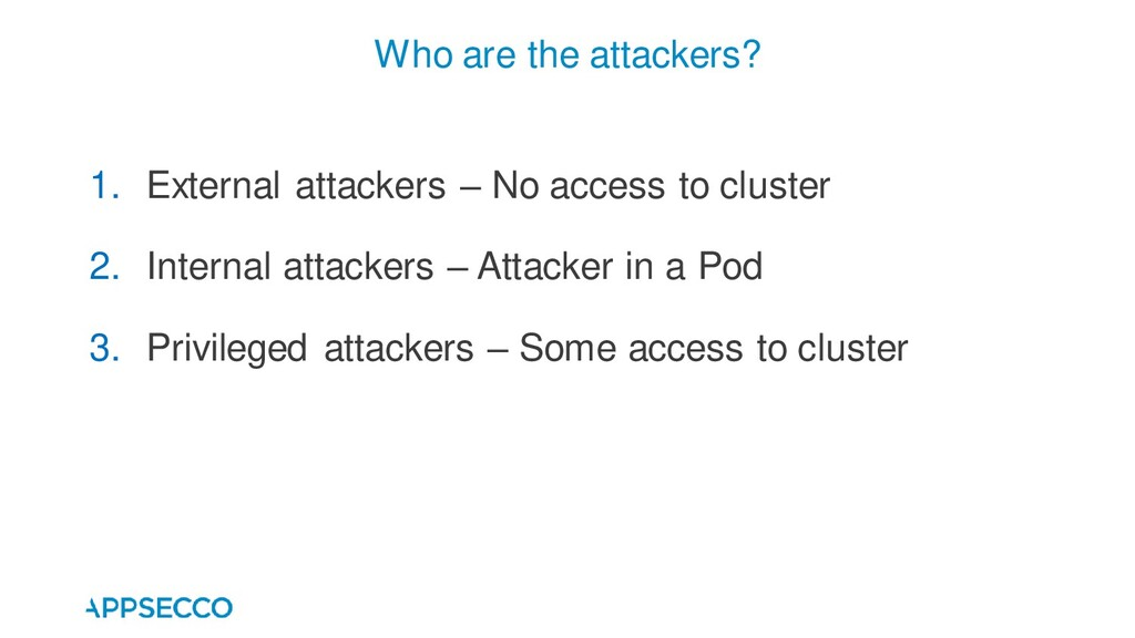 1. External attackers – No access to cluster 2....
