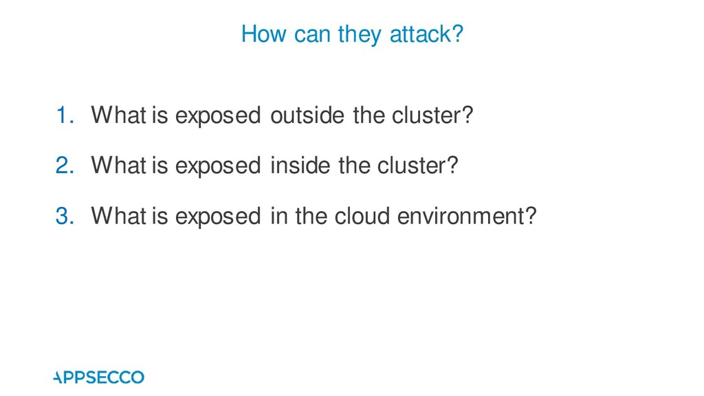 How can they attack? 1. What is exposed outside...