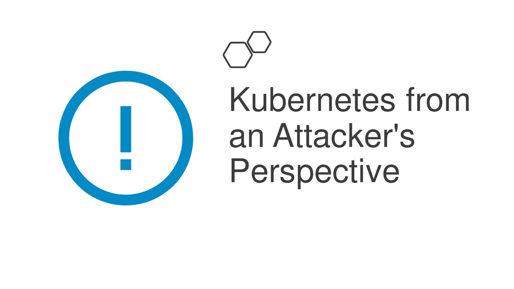 Kubernetes from an Attacker's Perspective