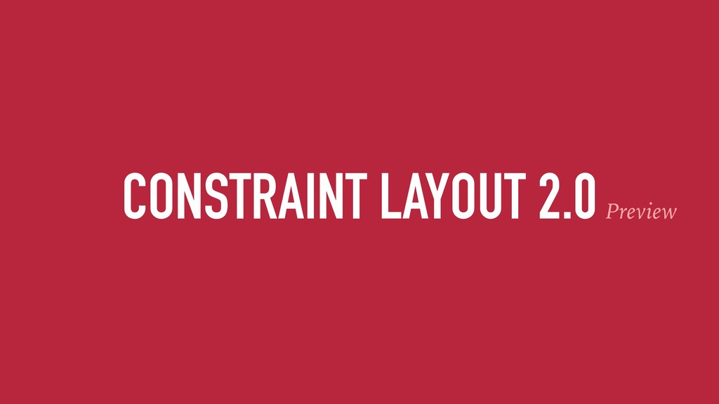 CONSTRAINT LAYOUT 2.0Preview