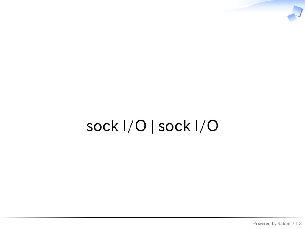 Powered by Rabbit 2.1.8   sock I/O | sock I/O