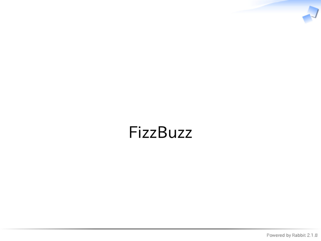 Powered by Rabbit 2.1.8   FizzBuzz