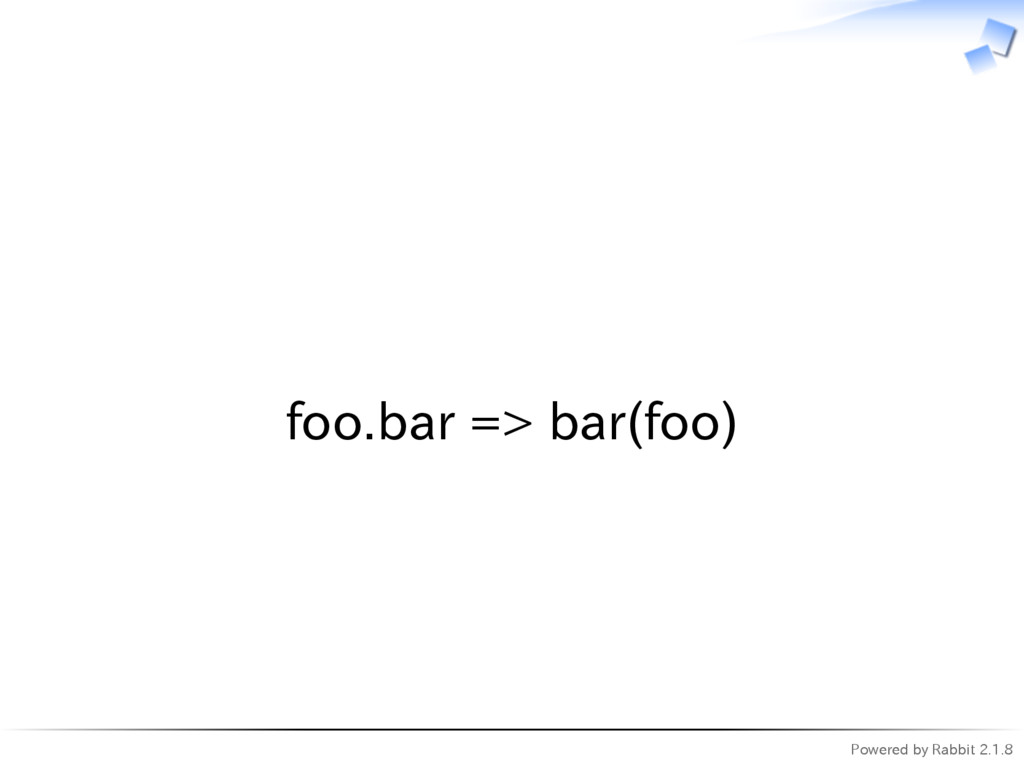 Powered by Rabbit 2.1.8   foo.bar => bar(foo)