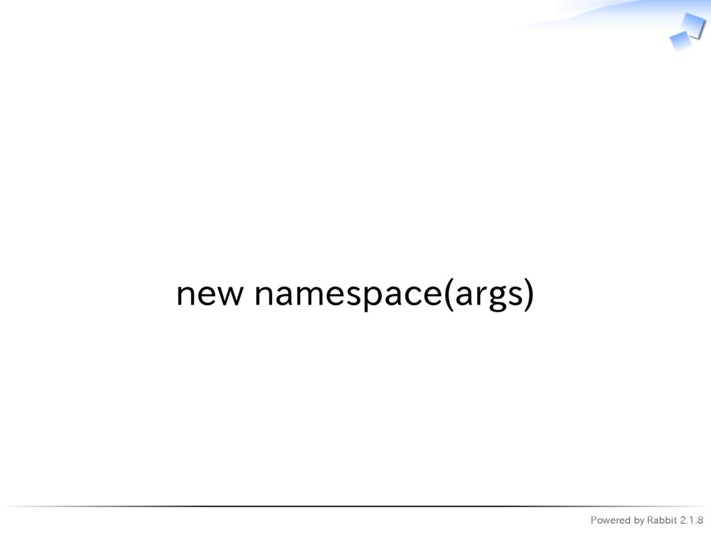 Powered by Rabbit 2.1.8   new namespace(args)