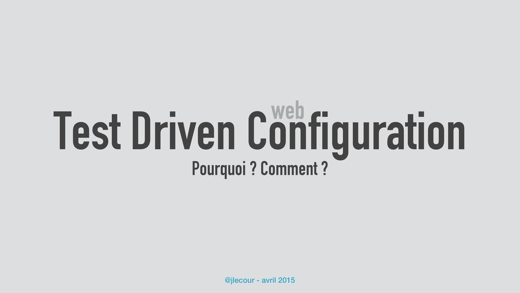 @jlecour - avril 2015 Test Driven Configuration...