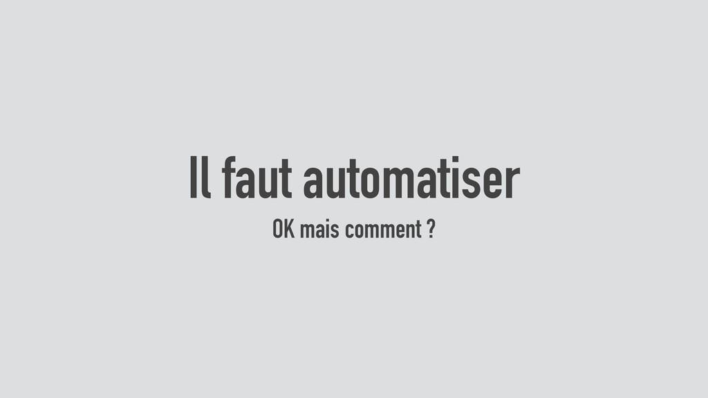 Il faut automatiser OK mais comment ?