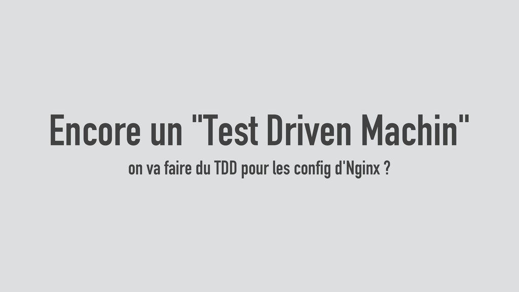 "Encore un ""Test Driven Machin"" on va faire du T..."
