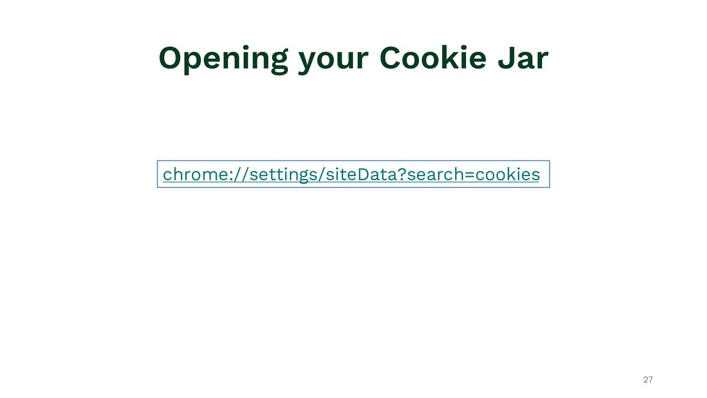 Opening your Cookie Jar 27 chrome://settings/si...