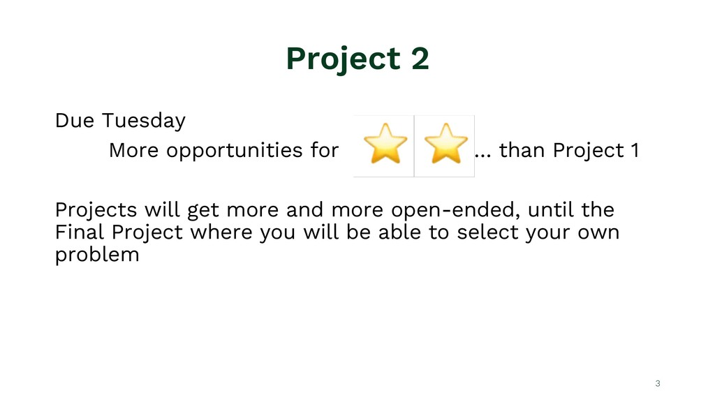Project 2 Due Tuesday More opportunities for … ...