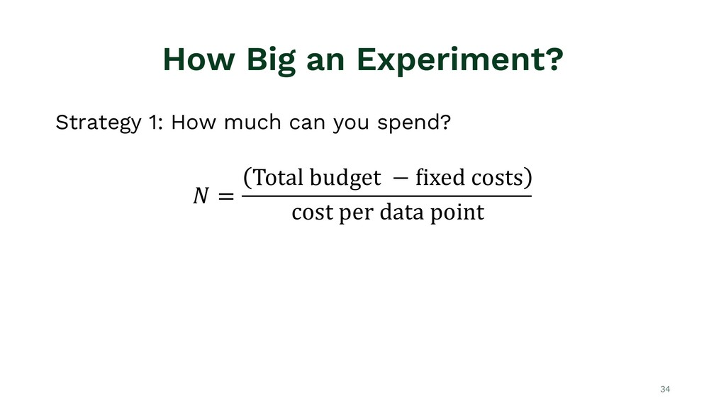 How Big an Experiment? Strategy 1: How much can...