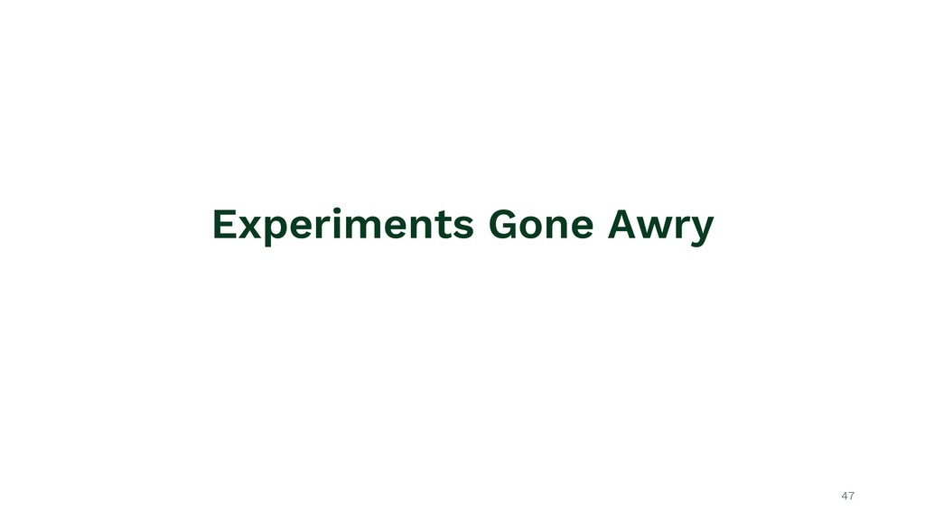Experiments Gone Awry 47