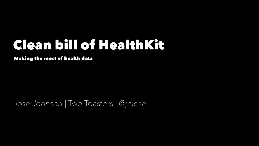 Clean bill of HealthKit Making the most of heal...
