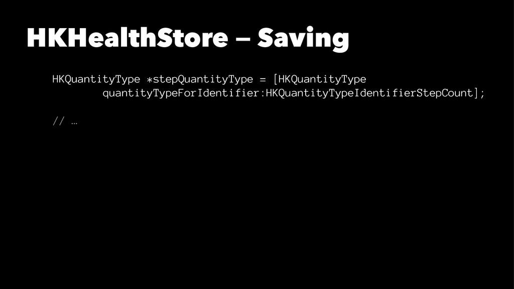HKHealthStore — Saving HKQuantityType *stepQuan...