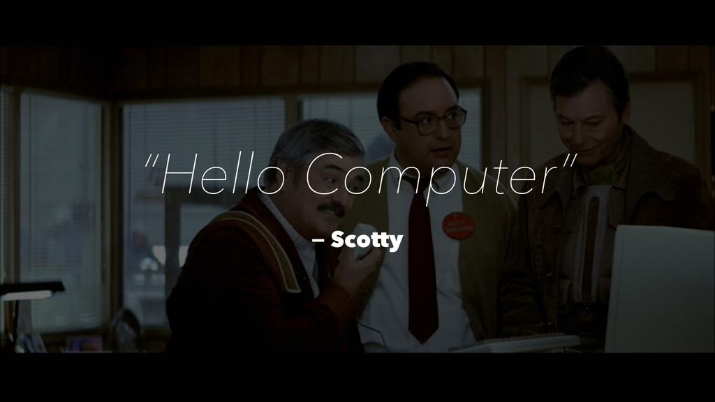 """Hello Computer"" — Scotty"