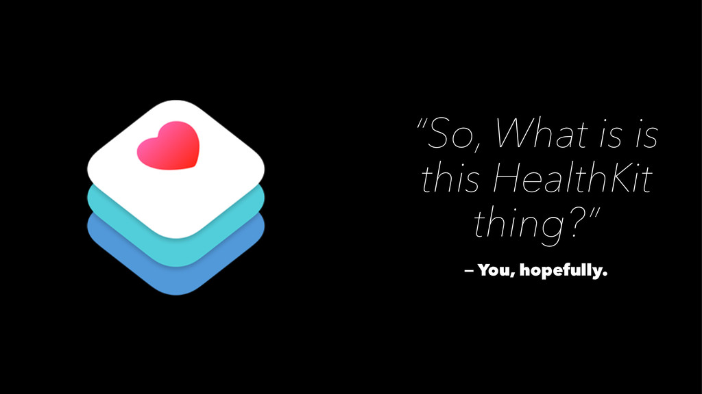 """""""So, What is is this HealthKit thing?"""" — You, h..."""