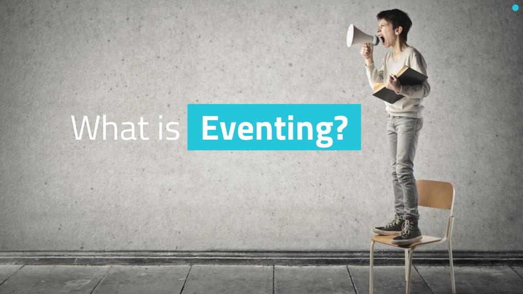 What is Eventing?