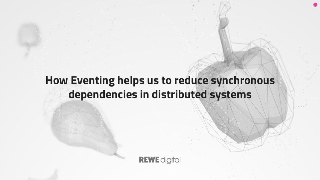 How Eventing helps us to reduce synchronous dep...