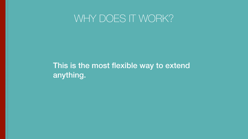 This is the most flexible way to extend anything...