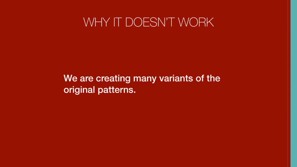 WHY IT DOESN'T WORK We are creating many varian...