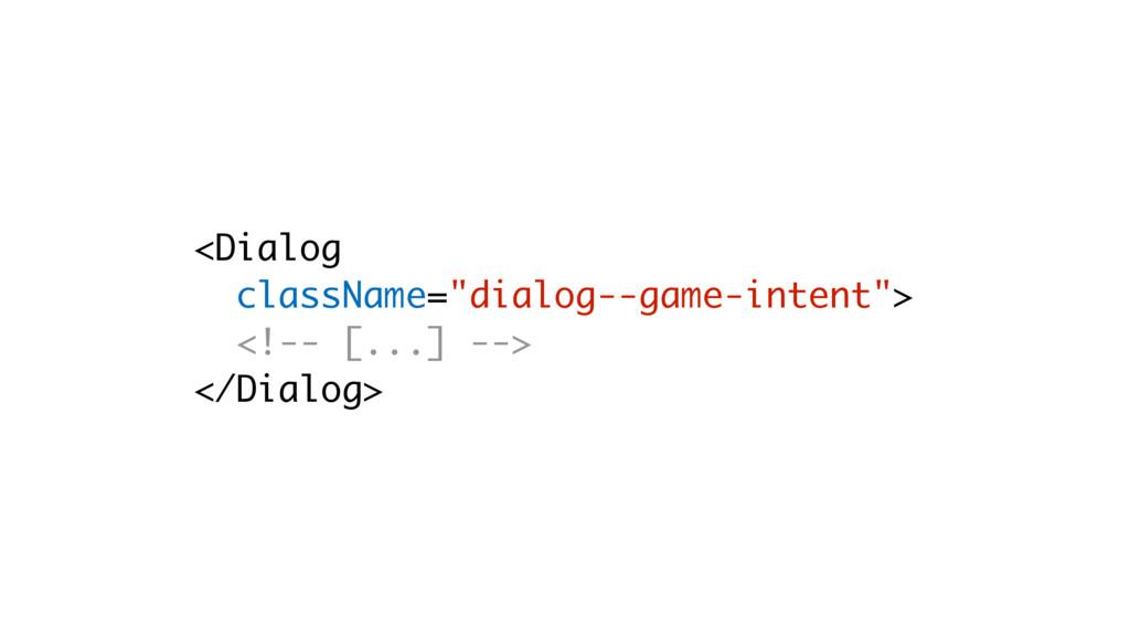 """<Dialog className=""""dialog--game-intent""""> <!-- [..."""