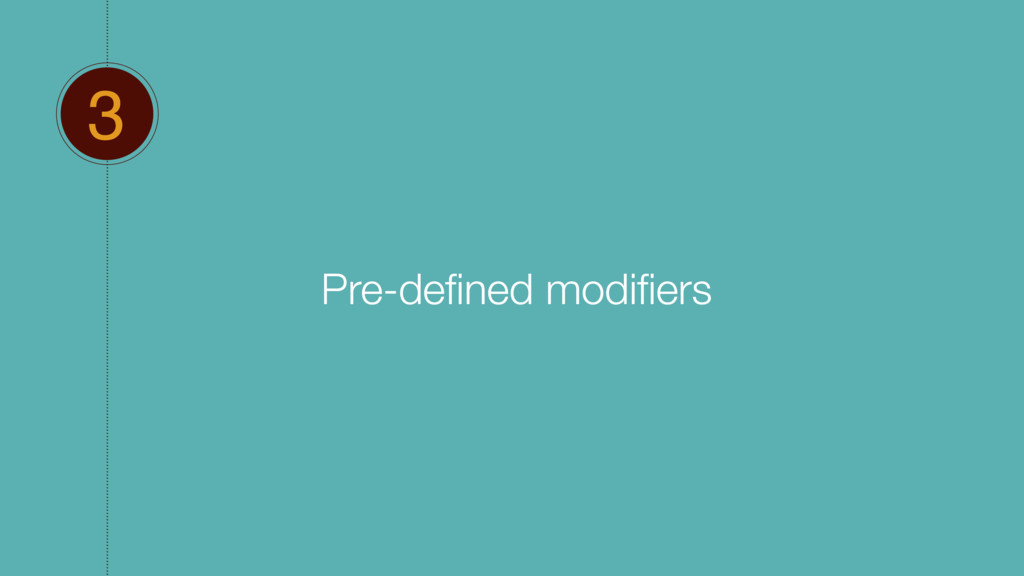 3 Pre-defined modifiers