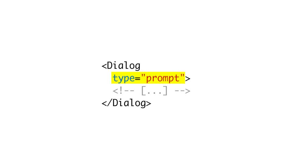 "<Dialog type=""prompt""> <!-- [...] --> </Dialog>"
