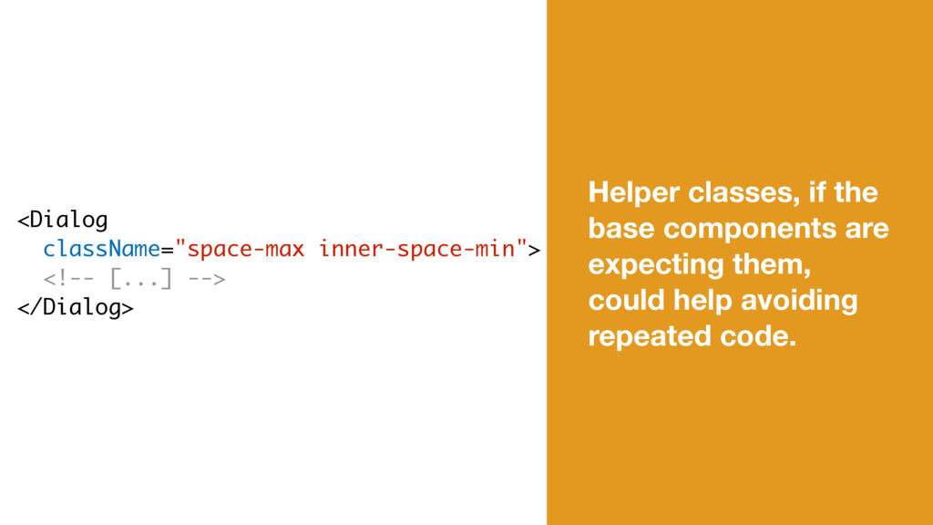 Helper classes, if the base components are expe...