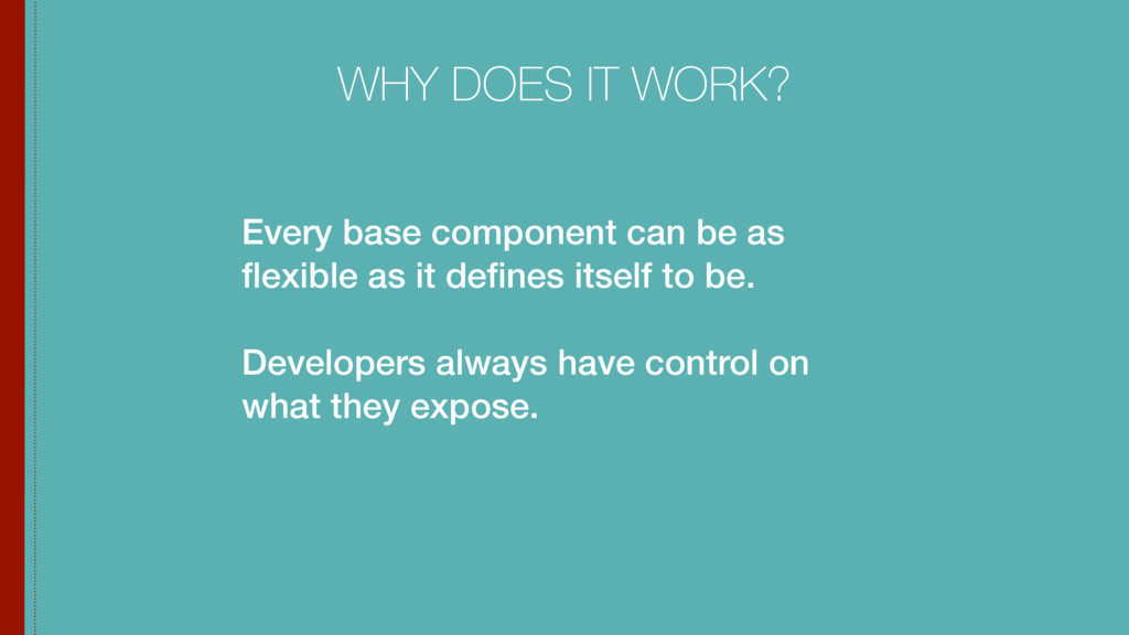 Every base component can be as flexible as it de...