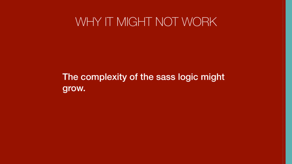 WHY IT MIGHT NOT WORK The complexity of the sas...